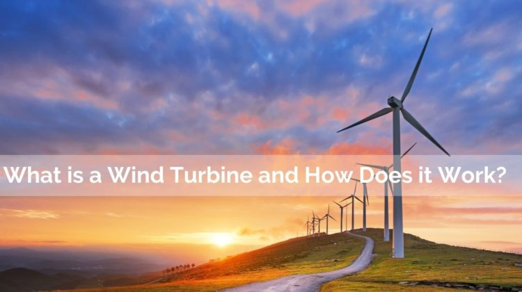 What is a Wind Turbine and How Does it Work?